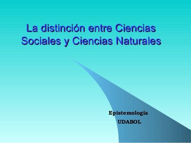 La distinción entre CienciasLa distinción entre Ciencias Sociales y Ciencias NaturalesSociales y Ciencias Naturales Episte...