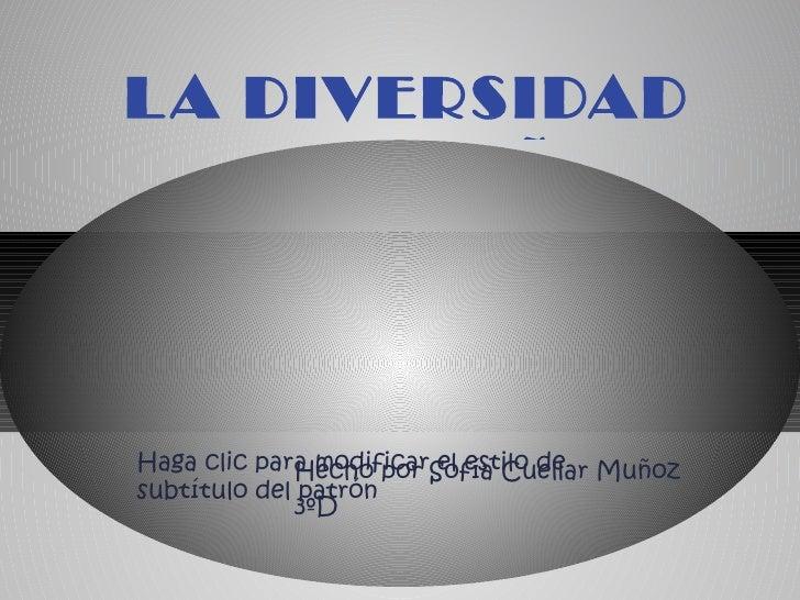 L A DIVERSIDAD   DE ESPAÑAHaga clic para modificarSofía Cuellar Muñoz             Hecho por el estilo desubtítulo del patr...