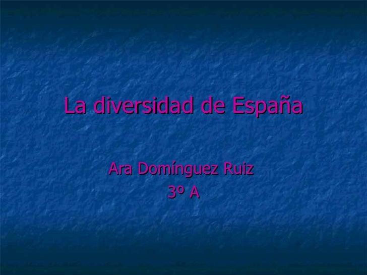 La diversidad de España    Ara Domínguez Ruiz           3º A