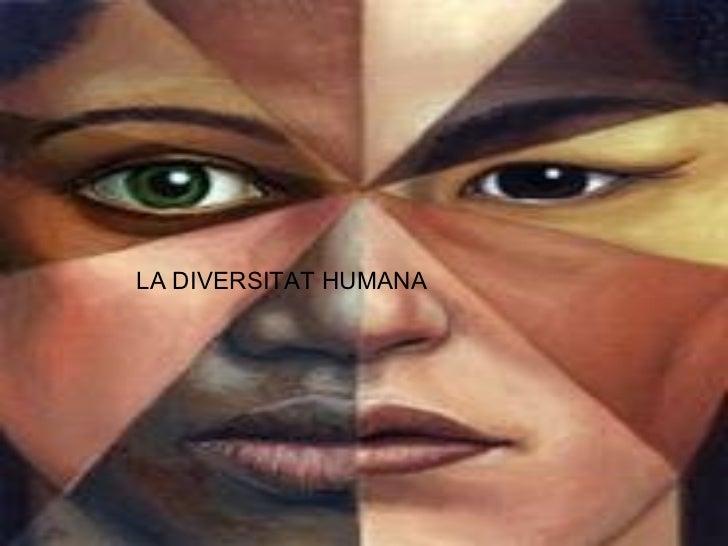 La diversitat humanaLA DIVERSITAT HUMANA