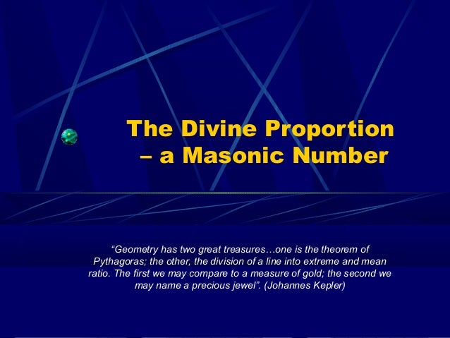 "The Divine Proportion – a Masonic Number ""Geometry has two great treasures…one is the theorem of Pythagoras; the other, th..."
