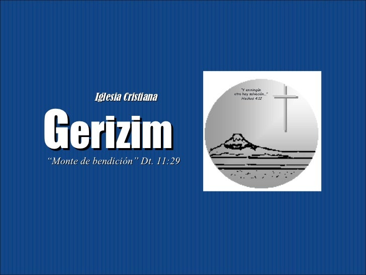 """G erizim Iglesia Cristiana   """" Monte de bendición"""" Dt. 11:29 """" Y en ningún  otro hay salvación...""""  Hechos 4:12"""