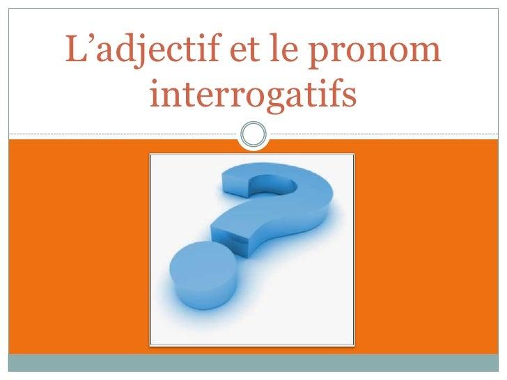 L'adjectif et le pronom     interrogatifs