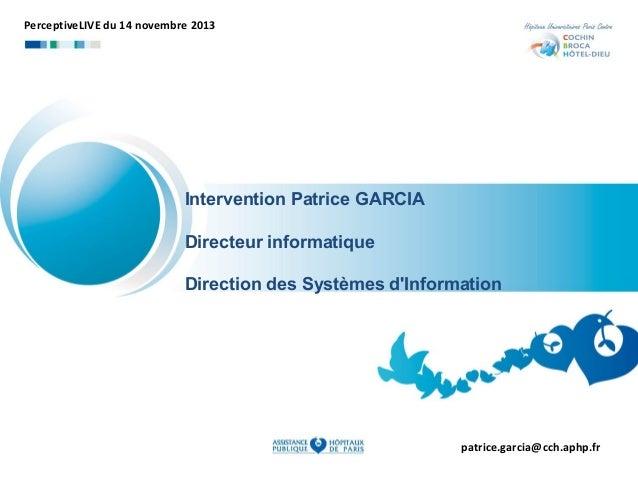 PerceptiveLIVE du 14 novembre 2013  Intervention Patrice GARCIA Directeur informatique Direction des Systèmes d'Informatio...