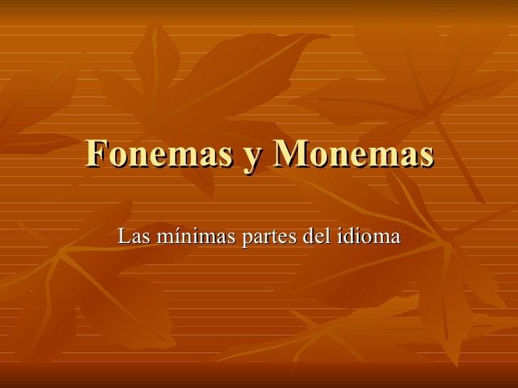 Fonemas y Monemas Las mínimas partes del idioma