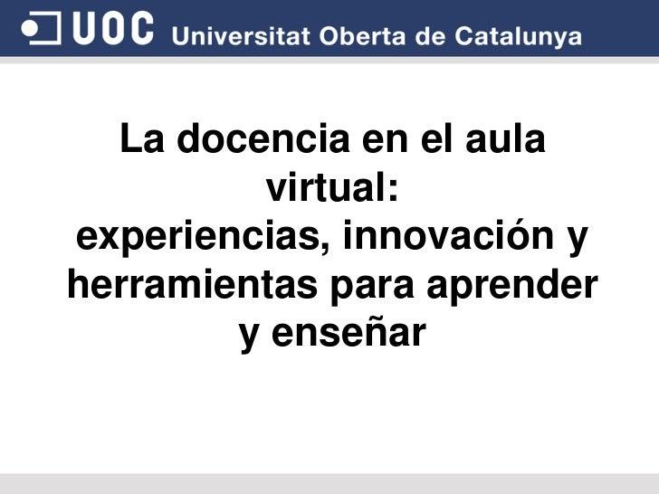 La docencia en el aula virtual: experiencias, innovación y herramientas para aprender y enseñar<br />