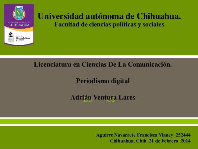 Universidad autónoma de Chihuahua. Facultad de ciencias políticas y sociales  Licenciatura en Ciencias De La Comunicación....