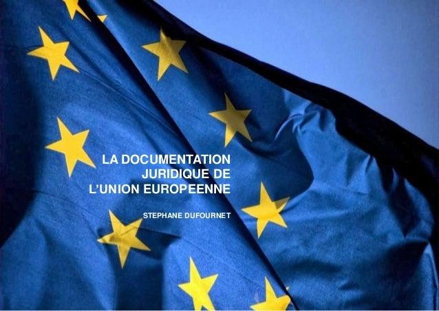 LA DOCUMENTATION JURIDIQUE DE L'UNION EUROPEENNE STEPHANE DUFOURNET