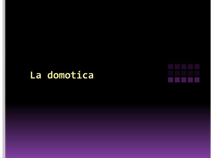  El término domotica proviene de la unión de las  palabras domus (que significa casa en latín) y tica (de  automática, pa...