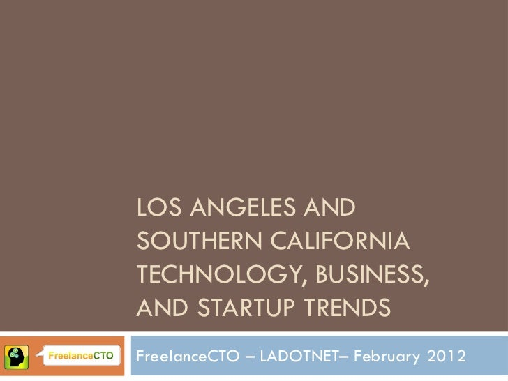 LOS ANGELES ANDSOUTHERN CALIFORNIATECHNOLOGY, BUSINESS,AND STARTUP TRENDSFreelanceCTO – LADOTNET– February 2012