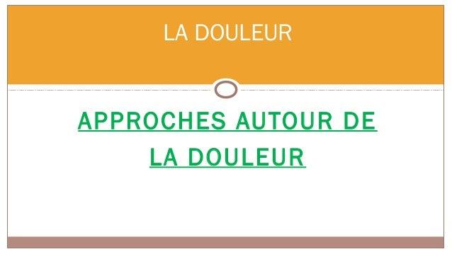 LA DOULEURAPPROCHES AUTOUR DE    LA DOULEUR