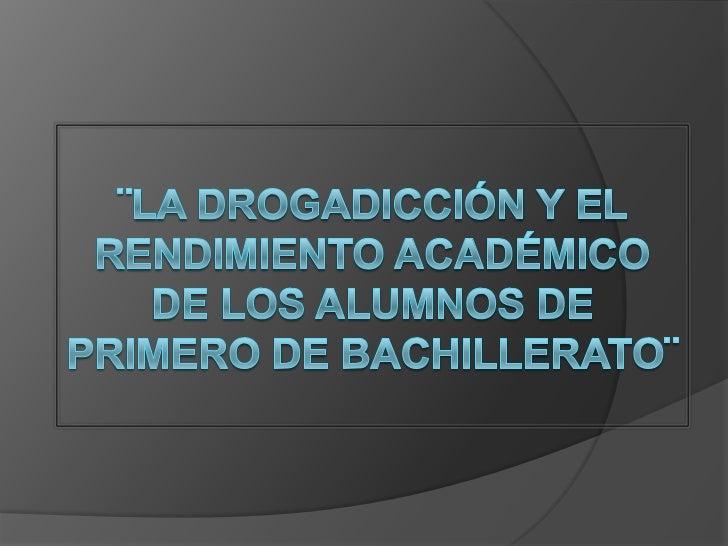 ¨La Drogadicción y el rendimiento académico de los alumnos de primero de bachillerato¨<br />