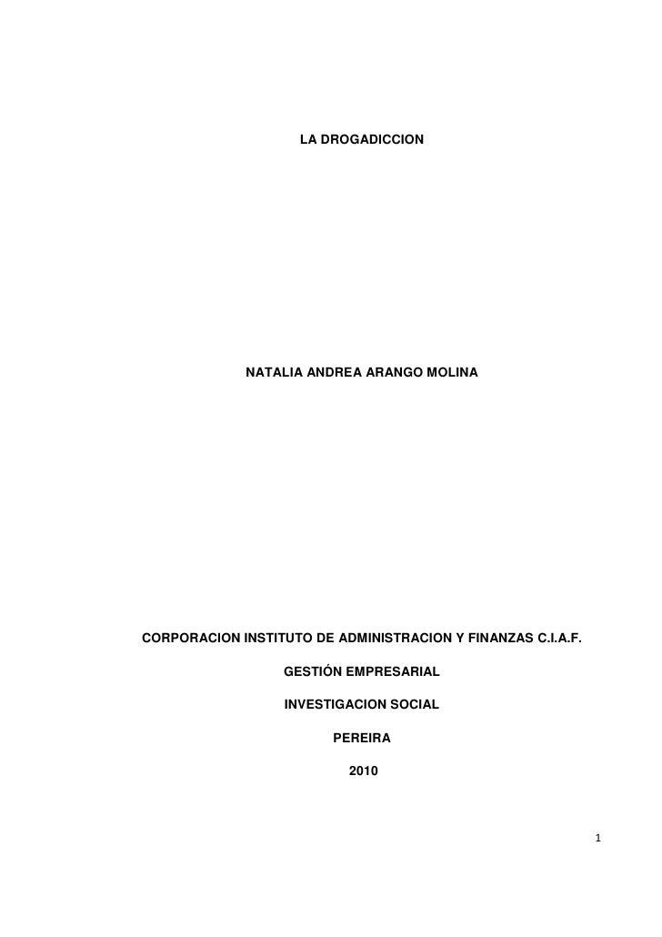 LA DROGADICCION             NATALIA ANDREA ARANGO MOLINACORPORACION INSTITUTO DE ADMINISTRACION Y FINANZAS C.I.A.F.       ...