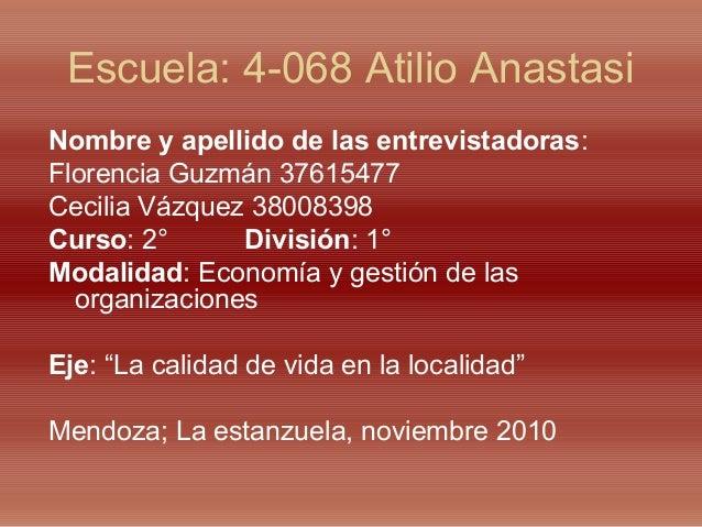 Escuela: 4-068 Atilio Anastasi Nombre y apellido de las entrevistadoras: Florencia Guzmán 37615477 Cecilia Vázquez 3800839...
