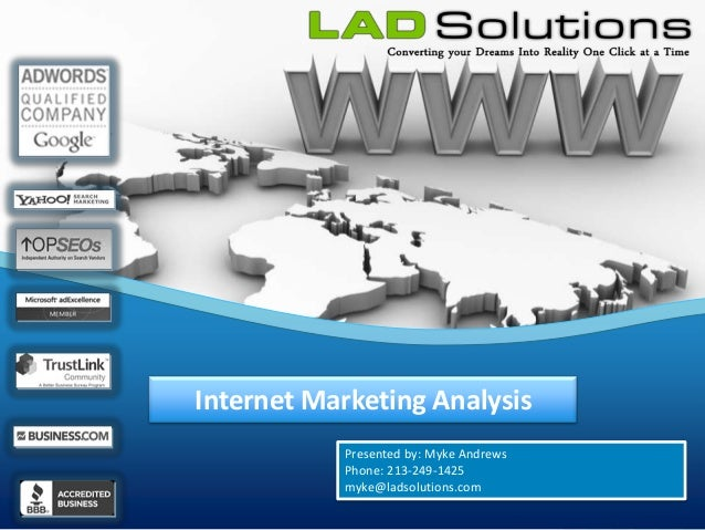 Internet Marketing Analysis            Presented by: Myke Andrews            Phone: 213-249-1425            myke@ladsoluti...