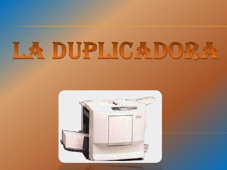 LA DUPLICADORA<br />