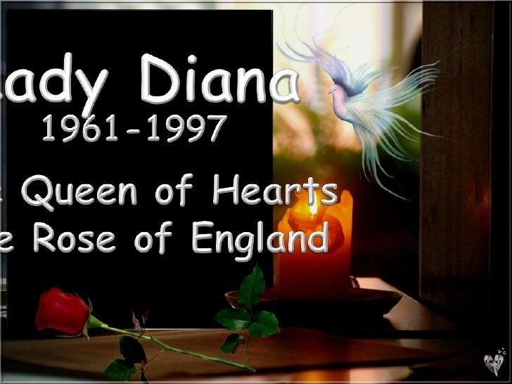 Lady Diana<br />1961-1997<br />The Queen of Hearts<br />The Rose of England<br />