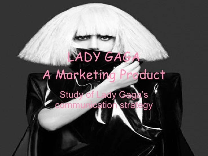LADY GAGA A Marketing Product Study of Lady Gaga's communication strategy
