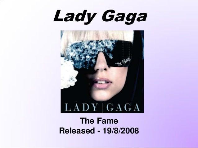 Lady GagaThe FameReleased - 19/8/2008