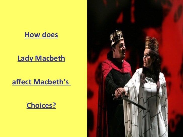 How does Lady Macbeth affect Macbeth's  Choices?