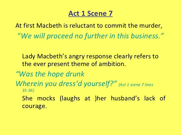 in act 1 scenes 5 7 of Act 1 - scenes 1-7 her violent, blistering soliloquies in act 1, scenes 5 and 7, testify to her strength of will, which completely eclipses that of her husband.