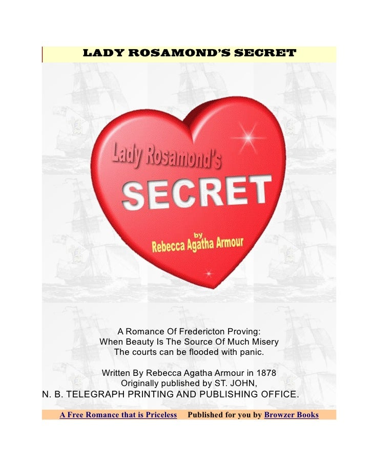 LADY ROSAMONDS SECRET                A Romance Of Fredericton Proving:             When Beauty Is The Source Of Much Miser...
