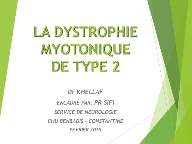 Dr KHELLAF ENCADRÉ PAR: PR SIFI SERVICE DE NEUROLOGIE CHU BENBADIS – CONSTANTINE FEVRIER 2015