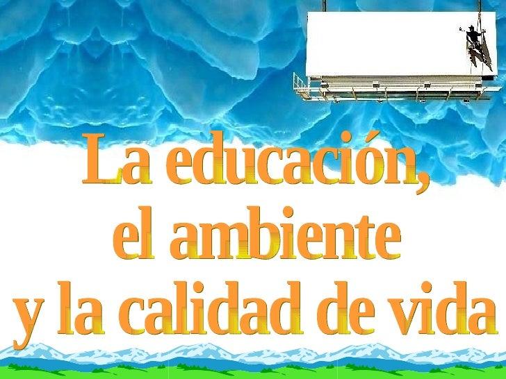 La educación, el ambiente y la calidad de vida
