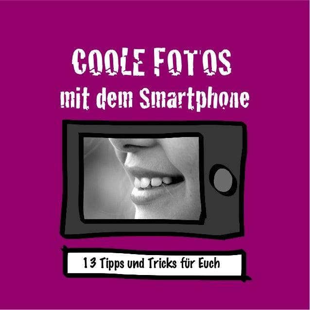 COOLE FOTOS mit dem Smartphone 13 Tipps und Tricks für Euch