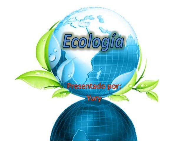 La ecología.
