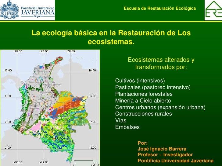 Escuela de Restauración Ecológica     La ecología básica en la Restauración de Los                ecosistemas.            ...