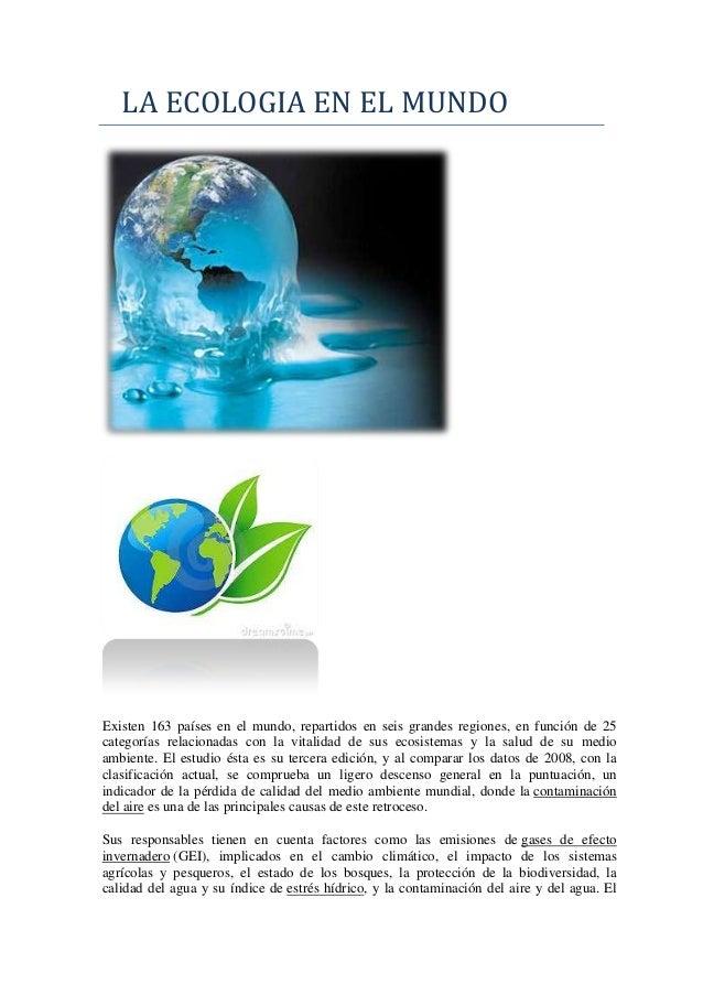 LA ECOLOGIA EN EL MUNDOExisten 163 países en el mundo, repartidos en seis grandes regiones, en función de 25categorías rel...