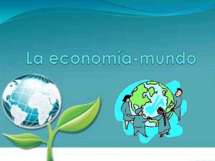 """Según Braudel:    """"La economía del mundo globalmente              considerado."""""""