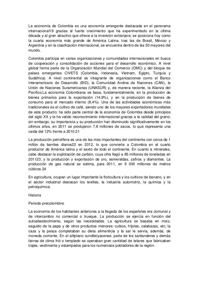 La economía de Colombia es una economía emergente destacada en el panoramainternacional19 gracias al fuerte crecimiento qu...