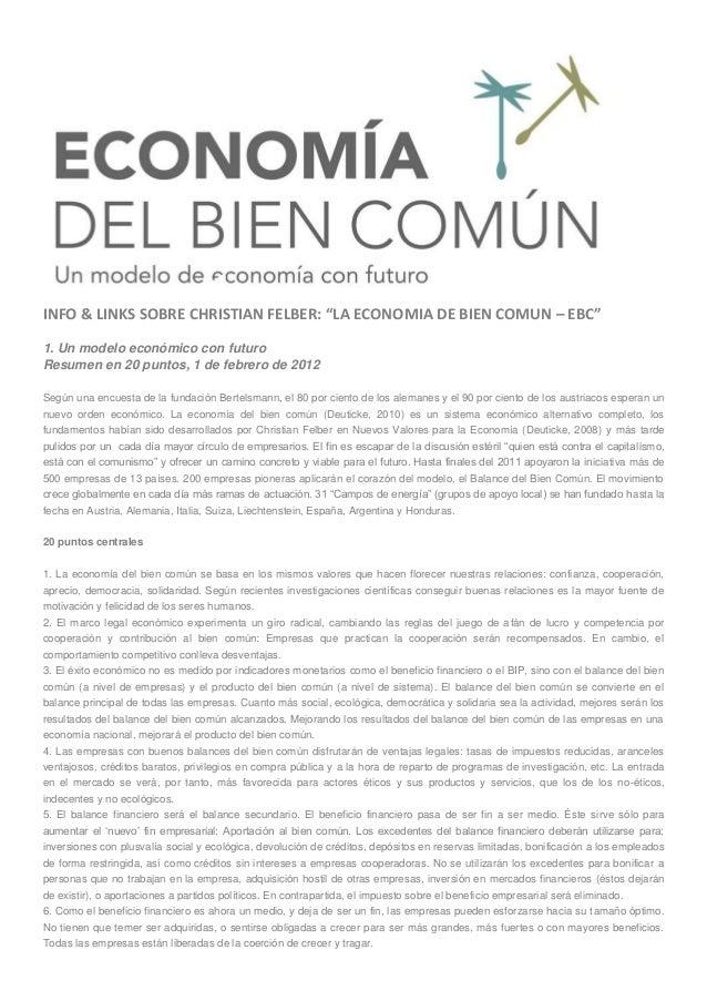 "INFO & LINKS SOBRE CHRISTIAN FELBER: ""LA ECONOMIA DE BIEN COMUN – EBC"" 1. Un modelo económico con futuro Resumen en 20 pun..."