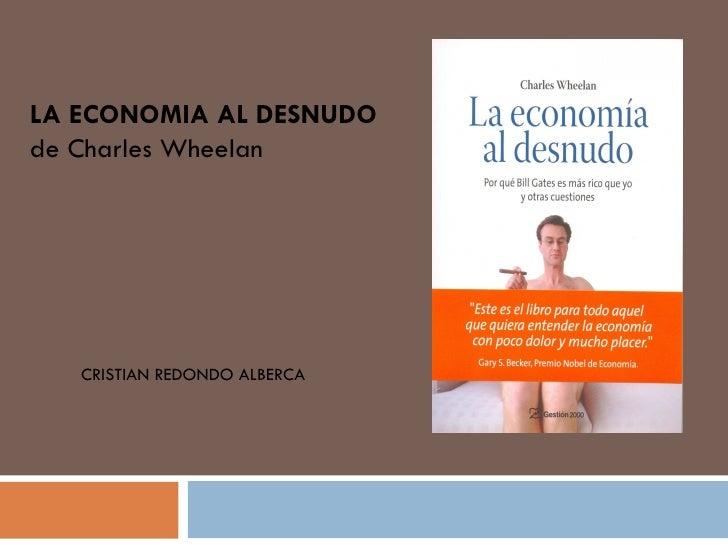 LA ECONOMIA AL DESNUDO  de Charles Wheelan CRISTIAN REDONDO ALBERCA
