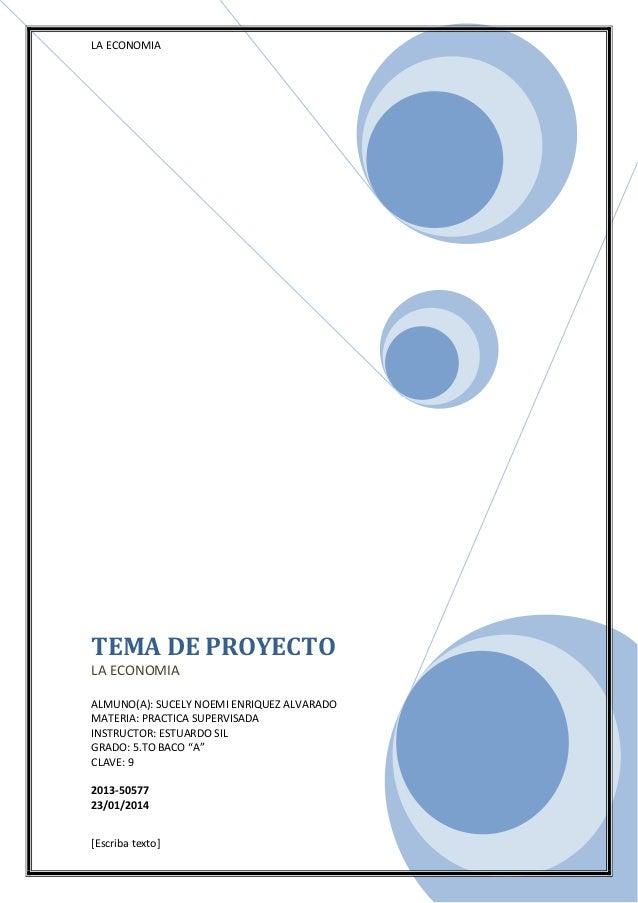 LA ECONOMIA  TEMA DE PROYECTO LA ECONOMIA ALMUNO(A): SUCELY NOEMI ENRIQUEZ ALVARADO MATERIA: PRACTICA SUPERVISADA INSTRUCT...