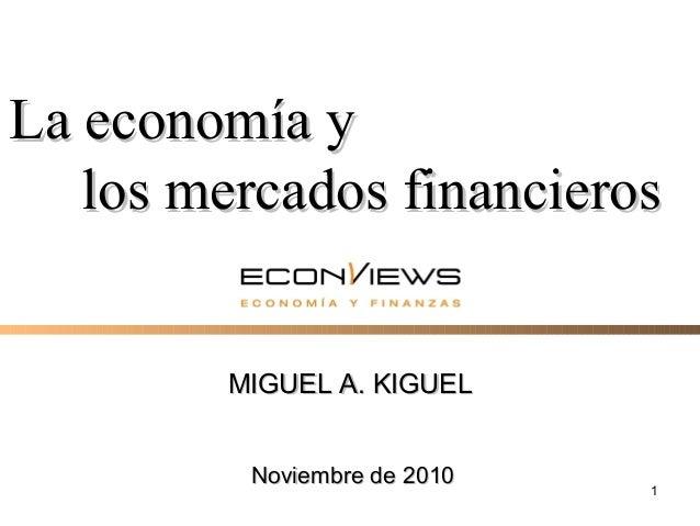 1 MIGUEL A. KIGUELMIGUEL A. KIGUEL La economía yLa economía y los mercados financieroslos mercados financieros NoviembreNo...