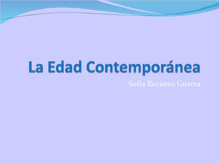 La Edad Contemporánea, por Sofía Recuero