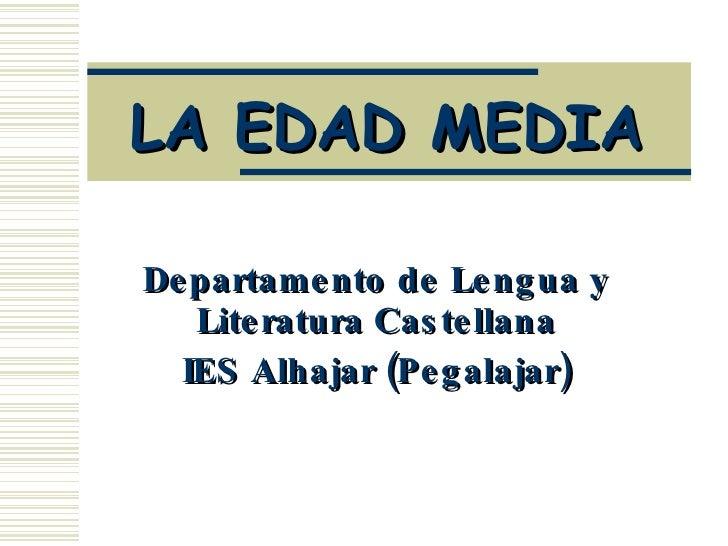 LA EDAD MEDIA Departamento de Lengua y Literatura Castellana IES Alhajar (Pegalajar)