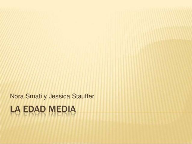 Nora Smati y Jessica StaufferLA EDAD MEDIA