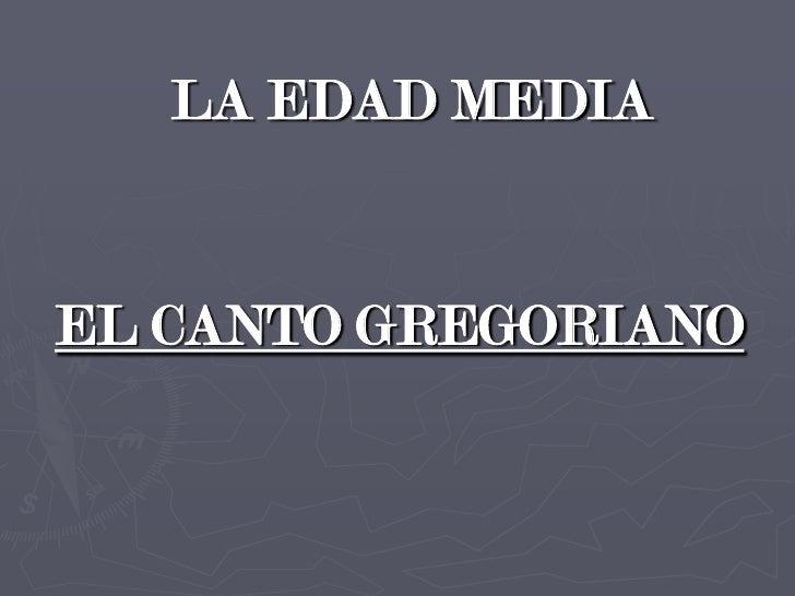 LA EDAD MEDIAEL CANTO GREGORIANO