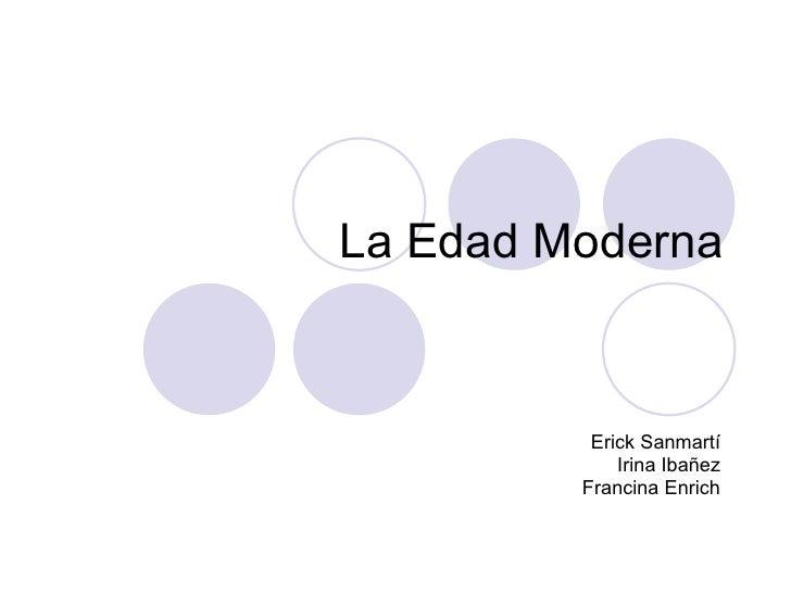 La Edad Moderna Erick Sanmartí Irina Ibañez Francina Enrich
