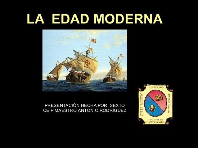 LA EDAD MODERNA  PRESENTACIÓN HECHA POR SEXTO CEIP MAESTRO ANTONIO RODRÍGUEZ