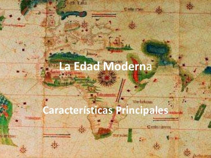 La Edad ModernaCaracterísticas Principales