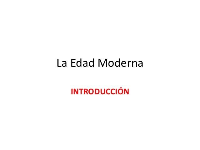 La Edad Moderna  INTRODUCCIÓN
