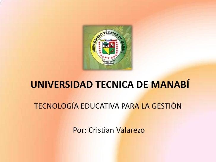 UNIVERSIDAD TECNICA DE MANABÍTECNOLOGÍA EDUCATIVA PARA LA GESTIÓN         Por: Cristian Valarezo