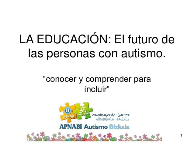 """LA EDUCACIÓN: El futuro de las personas con autismo. """"conocer y comprender para incluir"""" 1"""