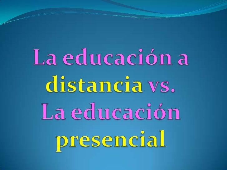 La educación a distancia vs. La educación presencial <br />