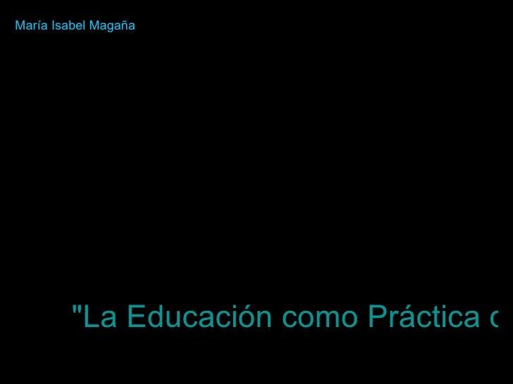 """""""La Educación como Práctica de la Libertad""""   María Isabel Magaña"""